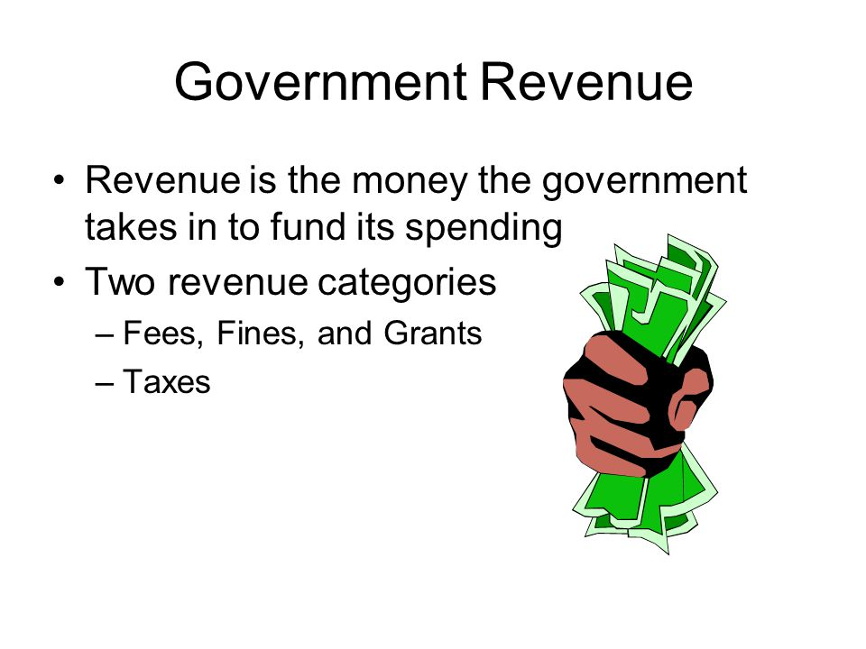 Government Revenue Revenue is the money the government takes in to fund its spending. Two revenue categories.
