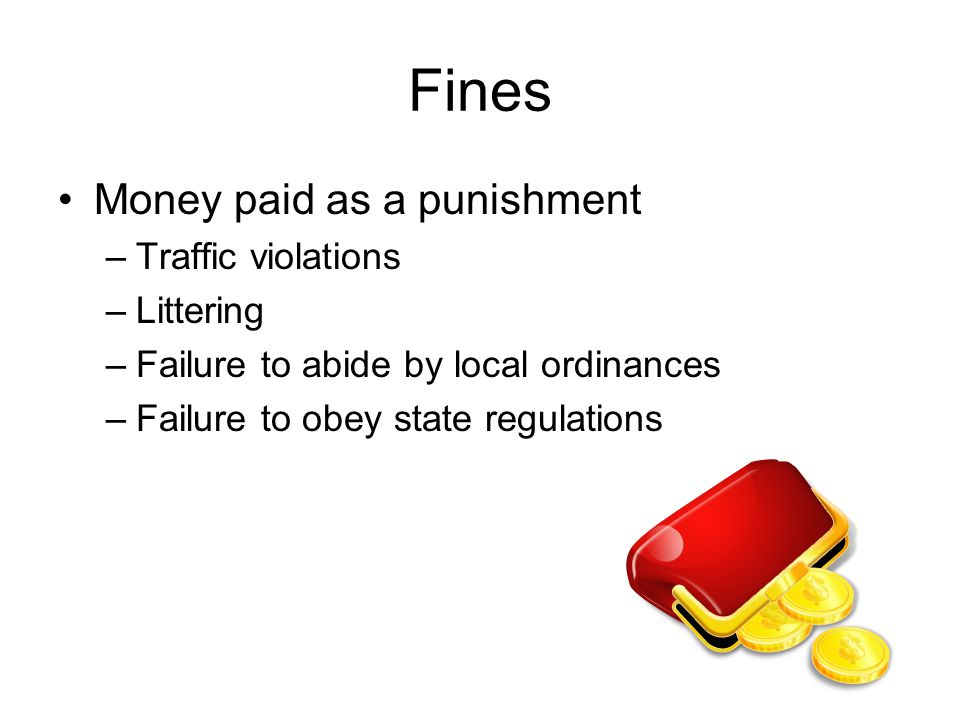Fines Money paid as a punishment Traffic violations Littering