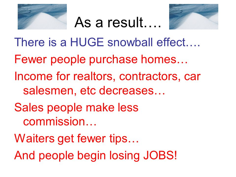As a result…. There is a HUGE snowball effect….