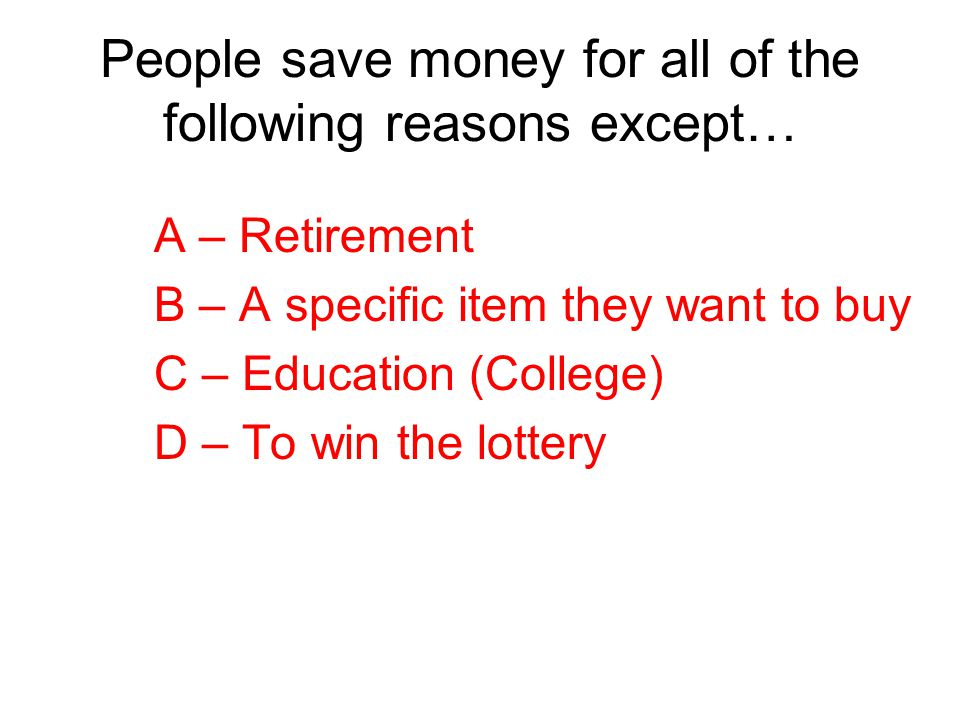 People save money for all of the following reasons except…