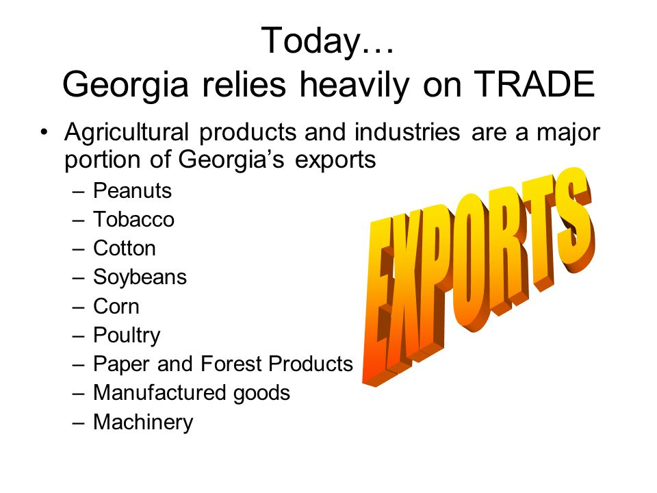 Today… Georgia relies heavily on TRADE