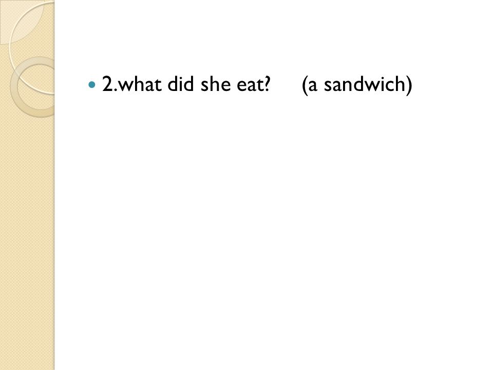 2.what did she eat (a sandwich)