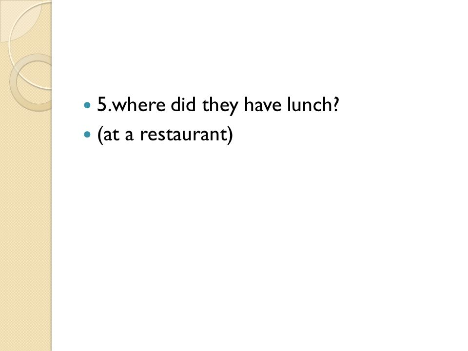 5.where did they have lunch