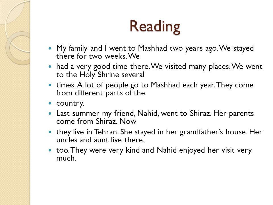 Reading My family and I went to Mashhad two years ago. We stayed there for two weeks. We.