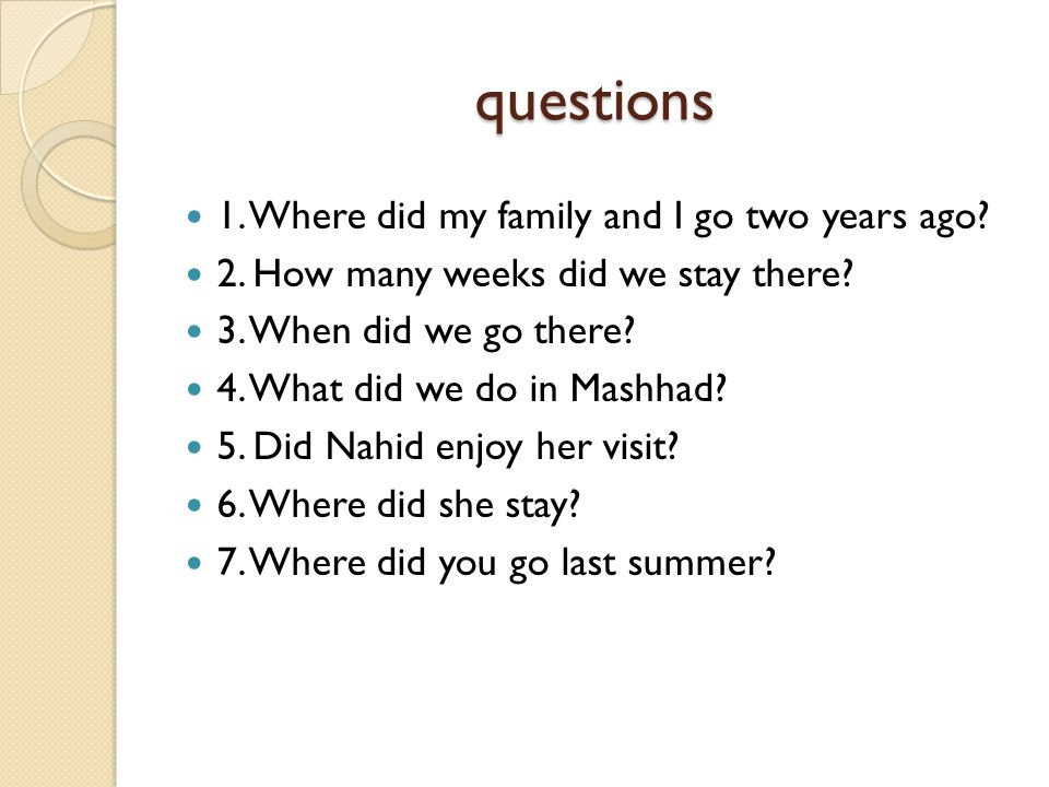 questions 1. Where did my family and I go two years ago
