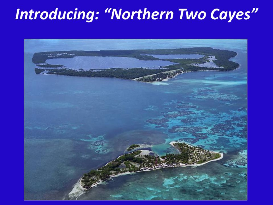 Introducing: Northern Two Cayes