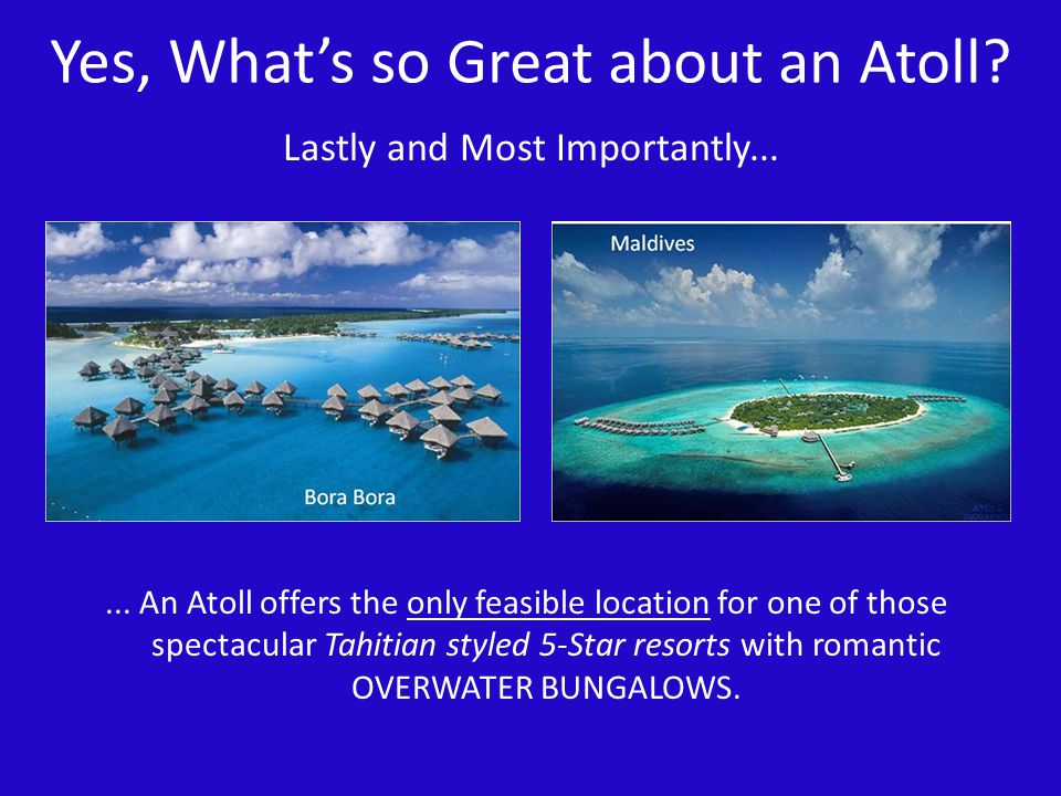 Yes, What's so Great about an Atoll