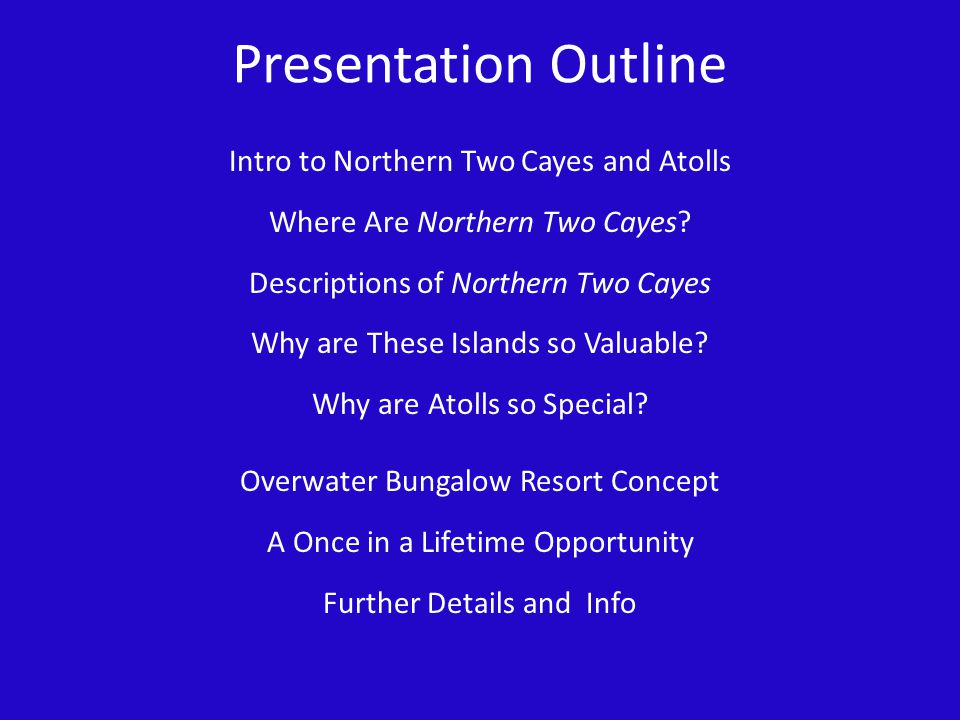 Presentation Outline Intro to Northern Two Cayes and Atolls