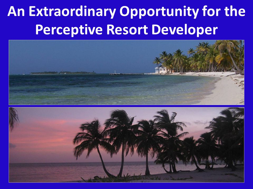 An Extraordinary Opportunity for the Perceptive Resort Developer