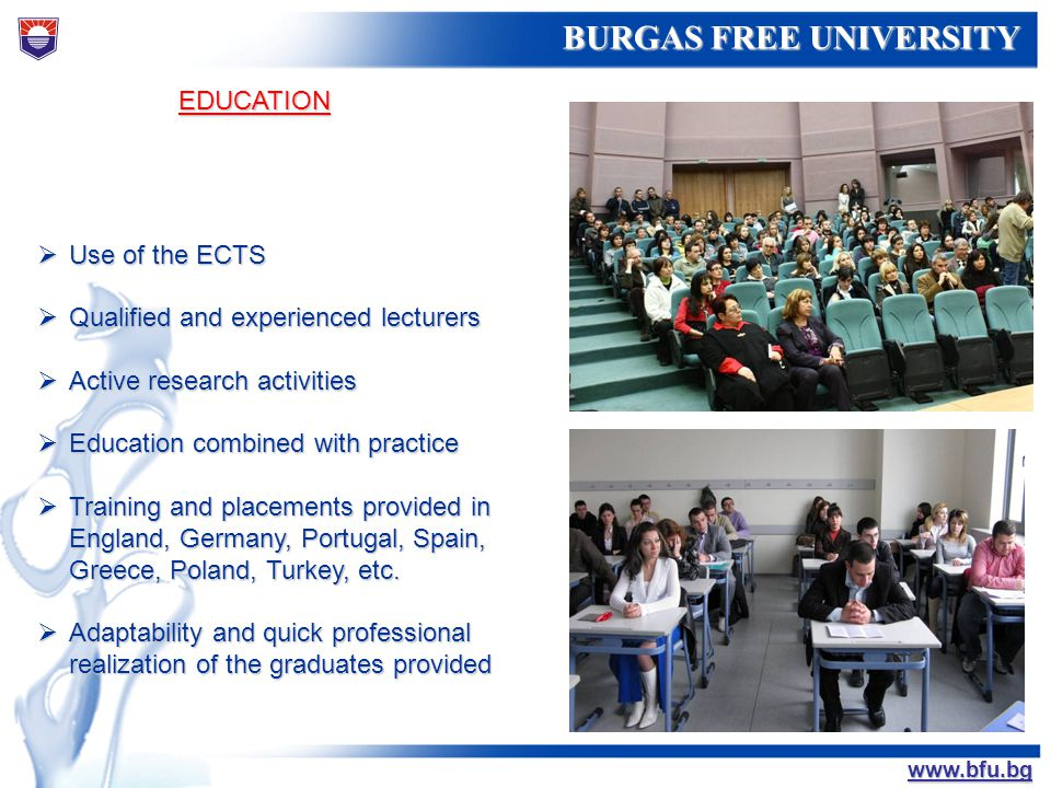 EDUCATION Use of the ECTS. Qualified and experienced lecturers. Active research activities. Education combined with practice.