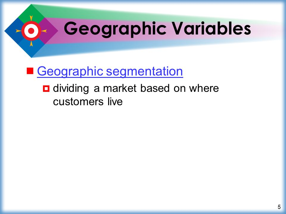 Geographic Variables Geographic segmentation