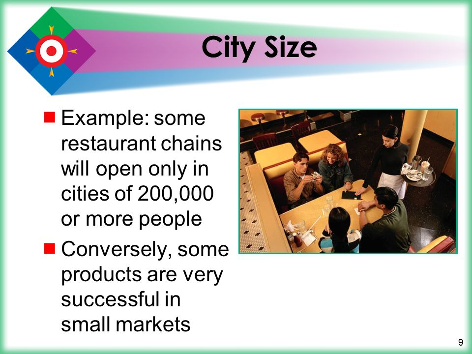 City Size Example: some restaurant chains will open only in cities of 200,000 or more people.