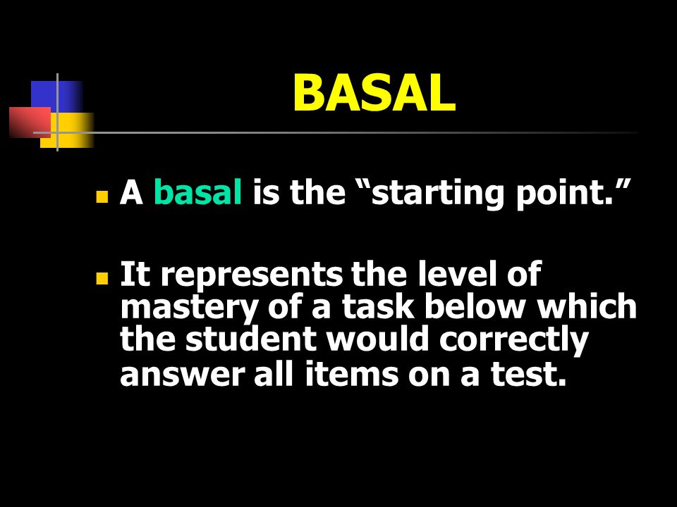 BASAL A basal is the starting point.