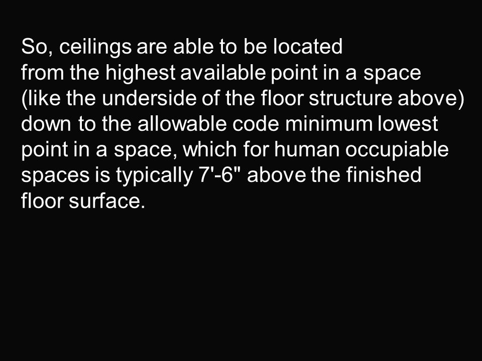 So, ceilings are able to be located