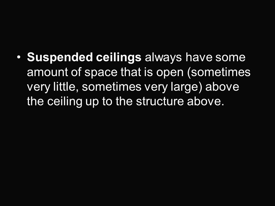 Suspended ceilings always have some amount of space that is open (sometimes very little, sometimes very large) above the ceiling up to the structure above.