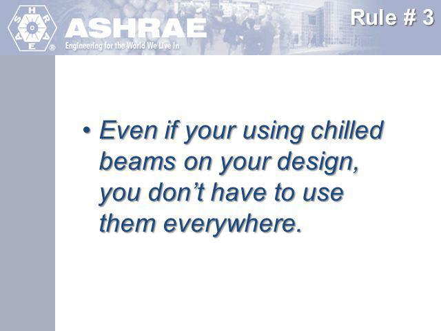 Rule # 3 Even if your using chilled beams on your design, you don't have to use them everywhere.