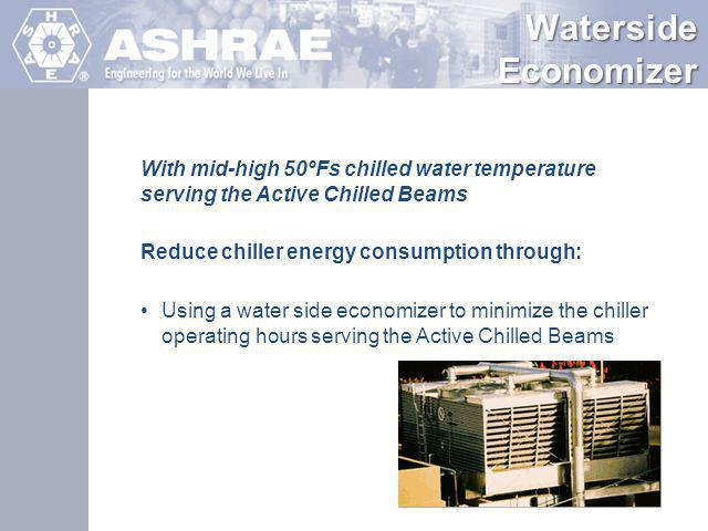 Waterside Economizer With mid-high 50ºFs chilled water temperature serving the Active Chilled Beams.