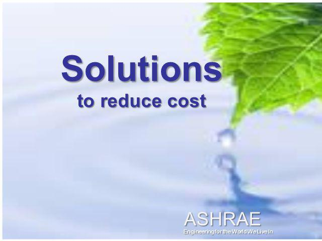 Solutions to reduce cost
