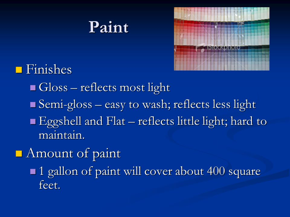 Paint Finishes Amount of paint Gloss – reflects most light