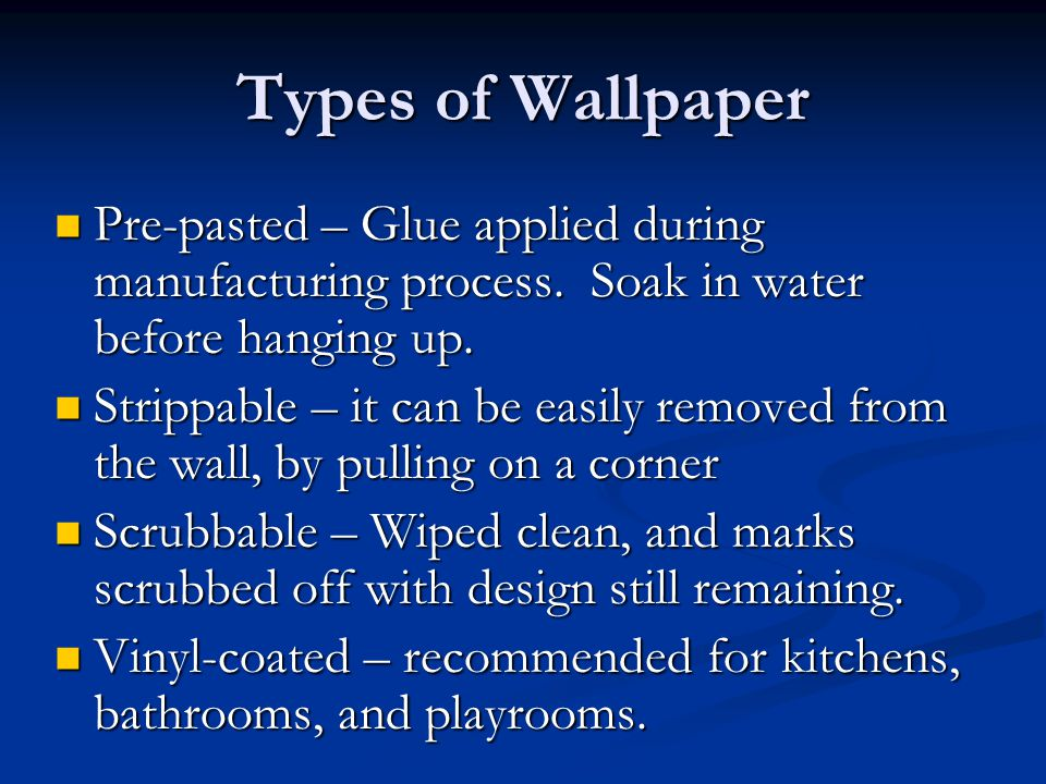 Types of Wallpaper Pre-pasted – Glue applied during manufacturing process. Soak in water before hanging up.