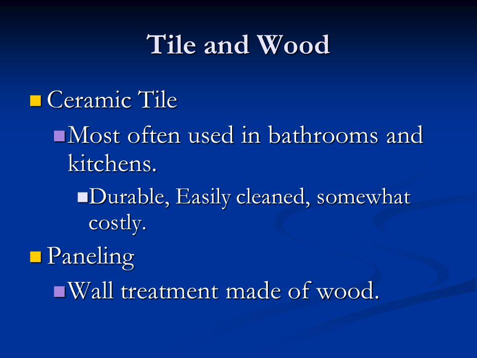 Tile and Wood Ceramic Tile Most often used in bathrooms and kitchens.