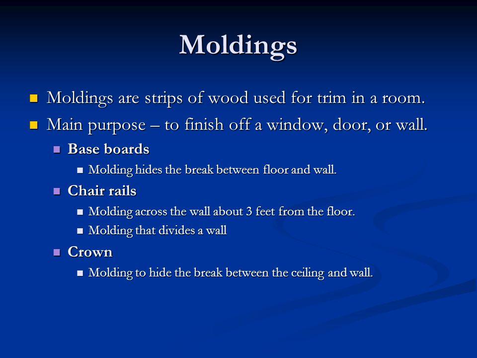 Moldings Moldings are strips of wood used for trim in a room.