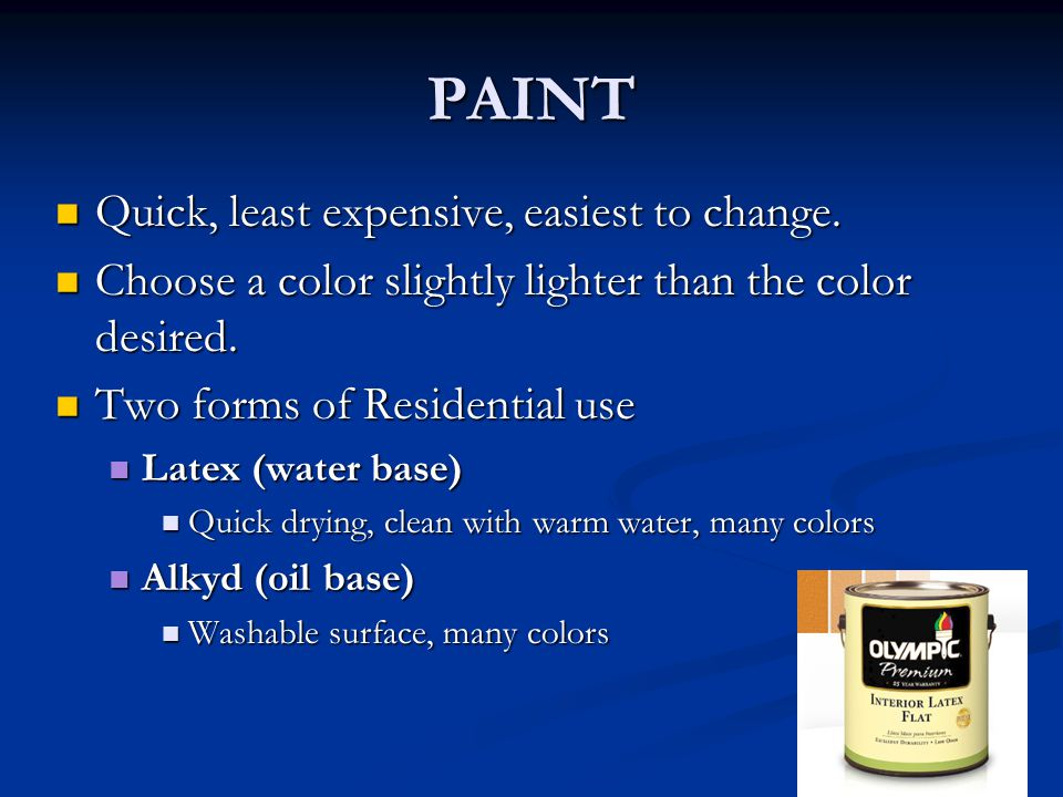 PAINT Quick, least expensive, easiest to change.