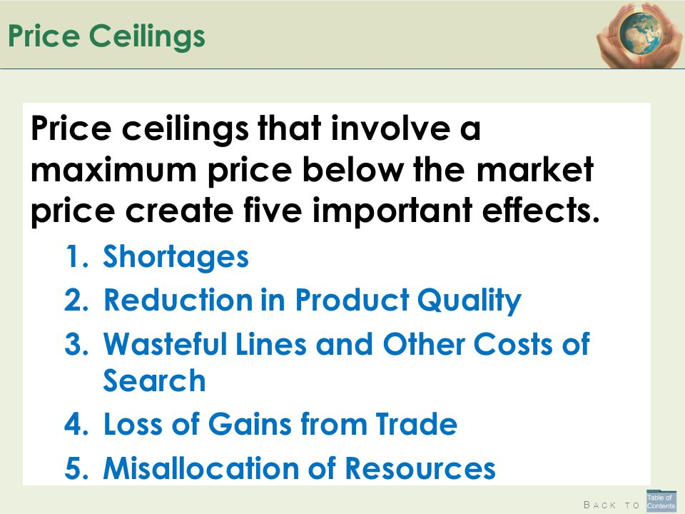 Price Ceilings Price ceilings that involve a maximum price below the market price create five important effects.