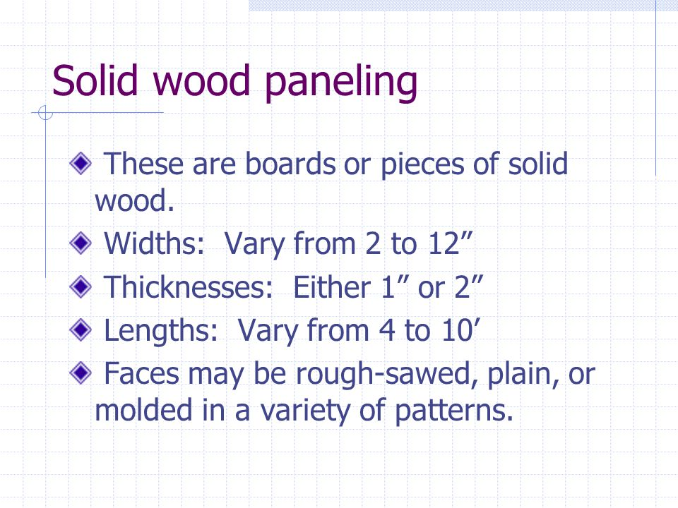 Solid wood paneling These are boards or pieces of solid wood.