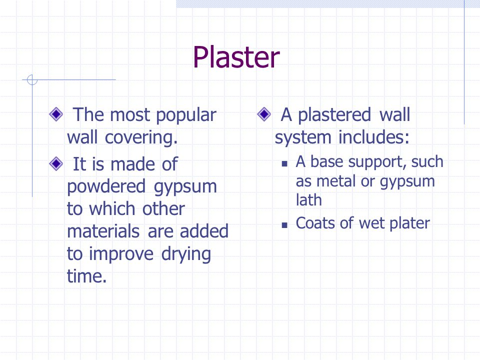 Plaster The most popular wall covering.