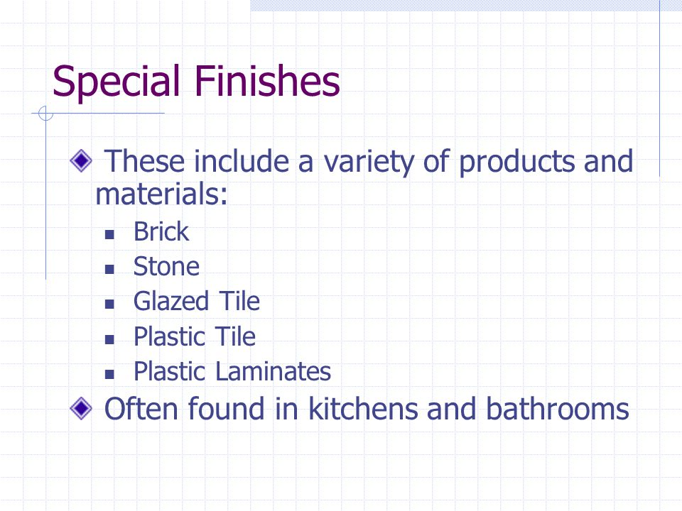 Special Finishes These include a variety of products and materials: