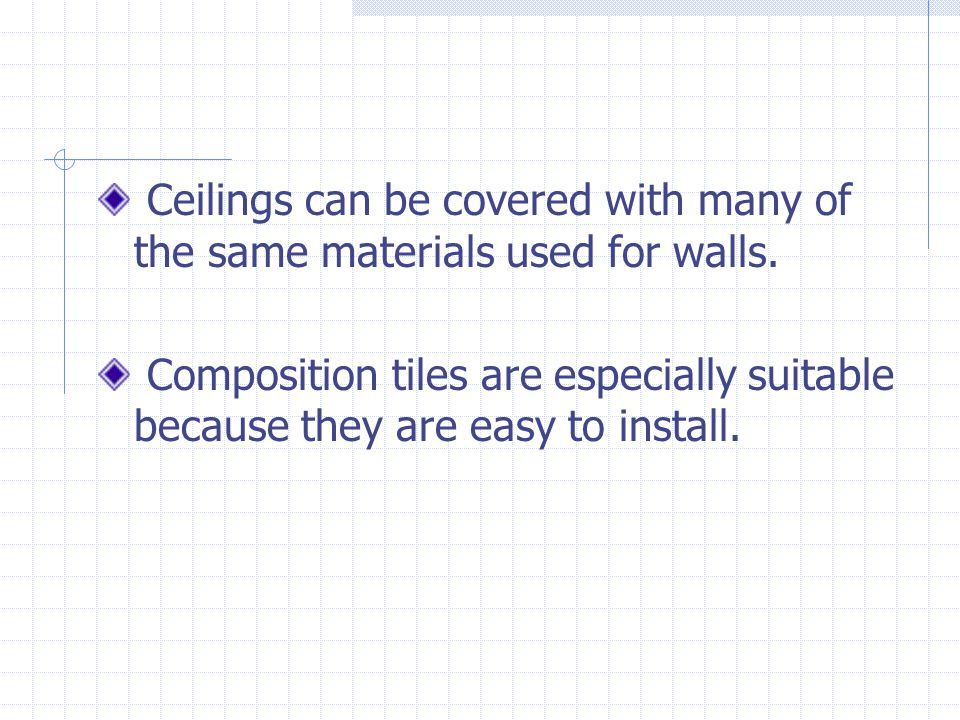 Ceilings can be covered with many of the same materials used for walls.