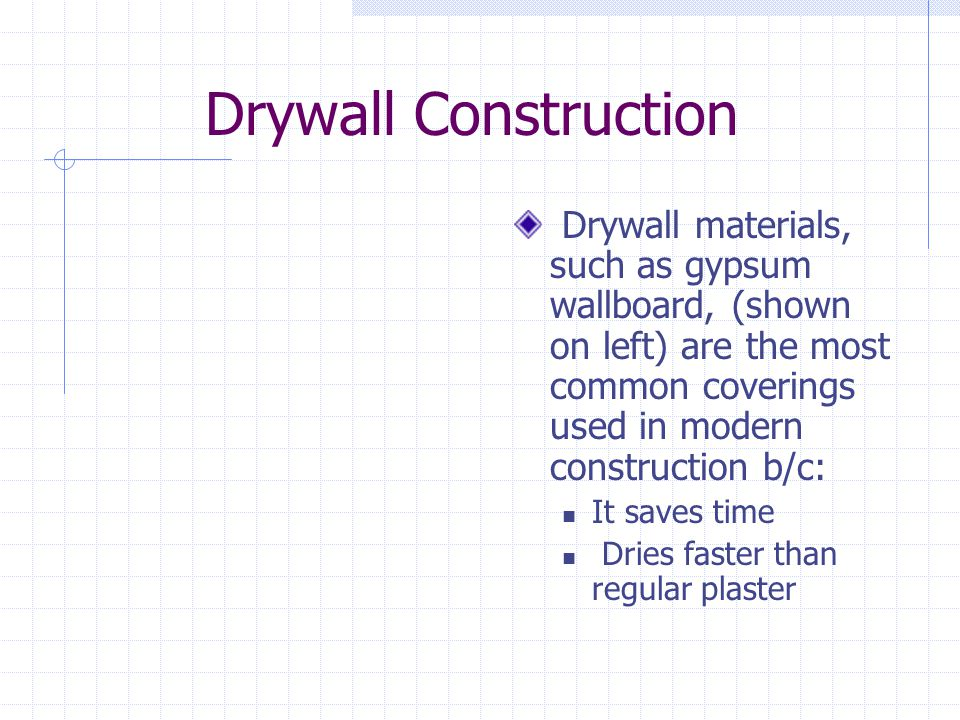 Drywall Construction Drywall materials, such as gypsum wallboard, (shown on left) are the most common coverings used in modern construction b/c: