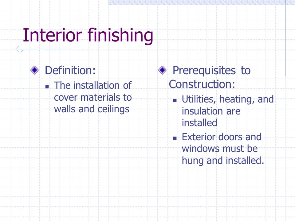 Interior finishing Definition: Prerequisites to Construction: