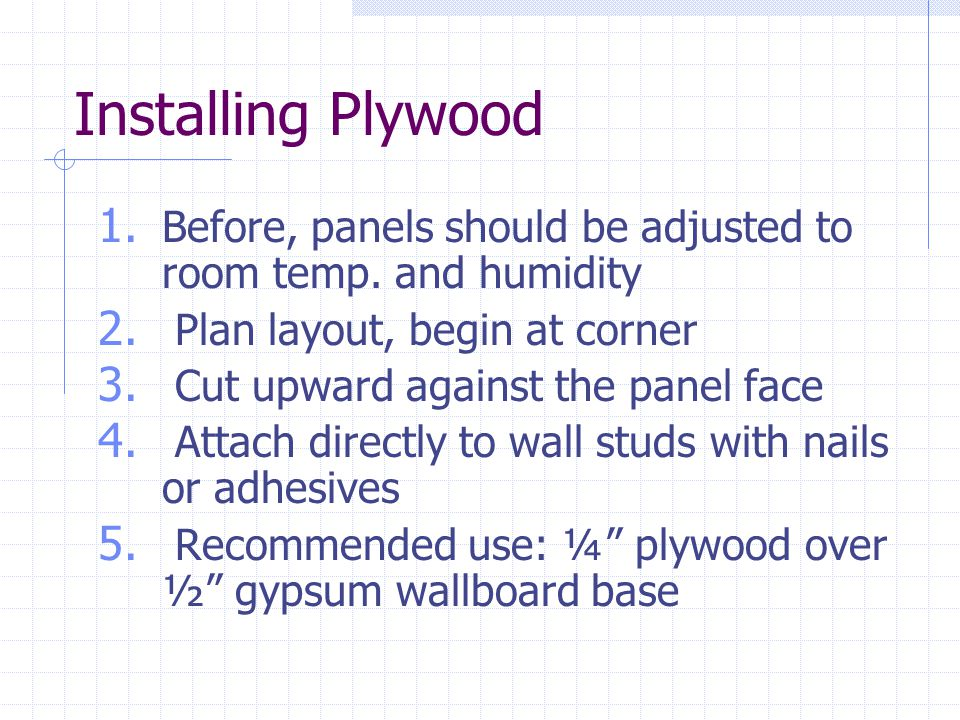 Installing Plywood Before, panels should be adjusted to room temp. and humidity. Plan layout, begin at corner.