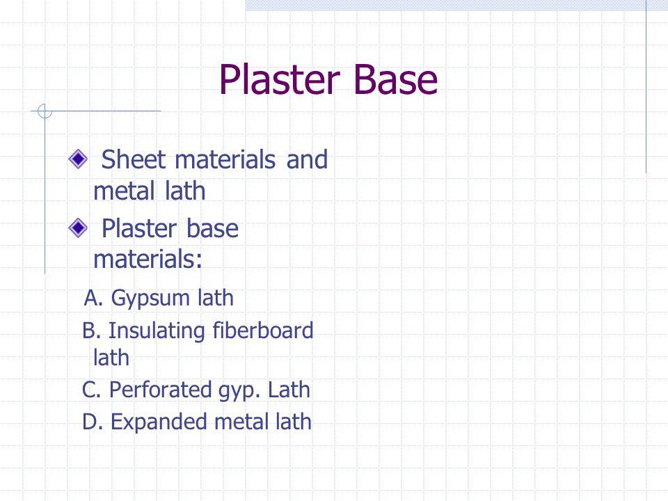 Plaster Base Sheet materials and metal lath Plaster base materials: