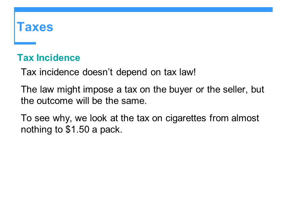 Taxes Tax Incidence Tax incidence doesn't depend on tax law!