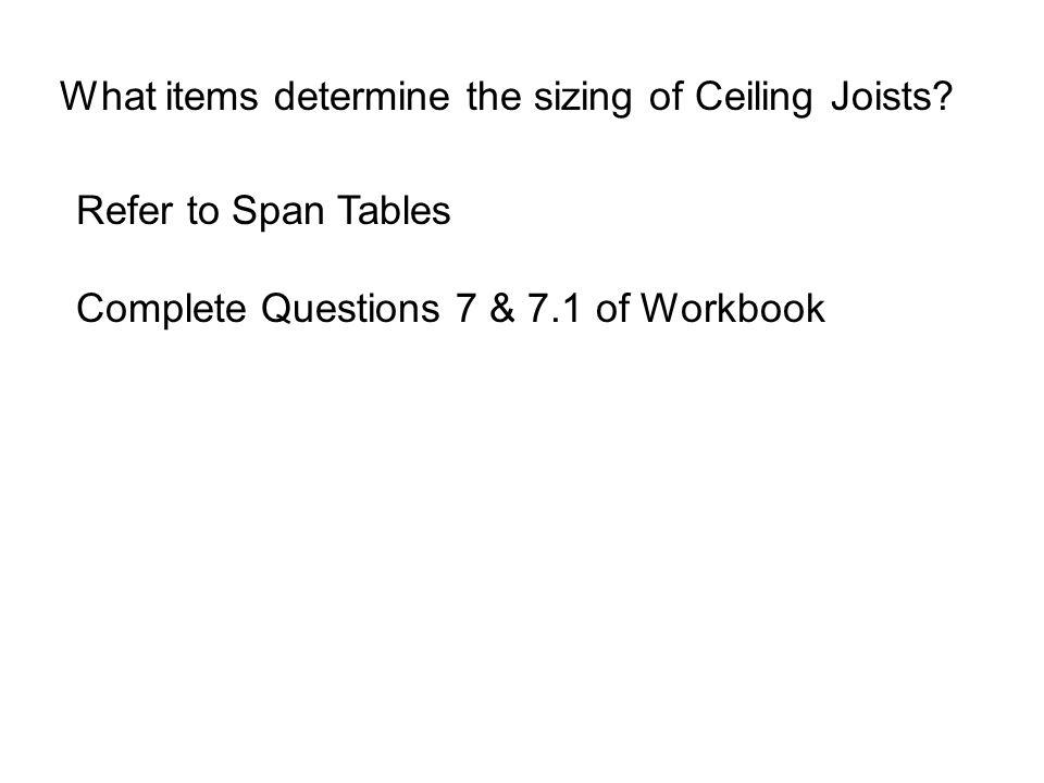 What items determine the sizing of Ceiling Joists