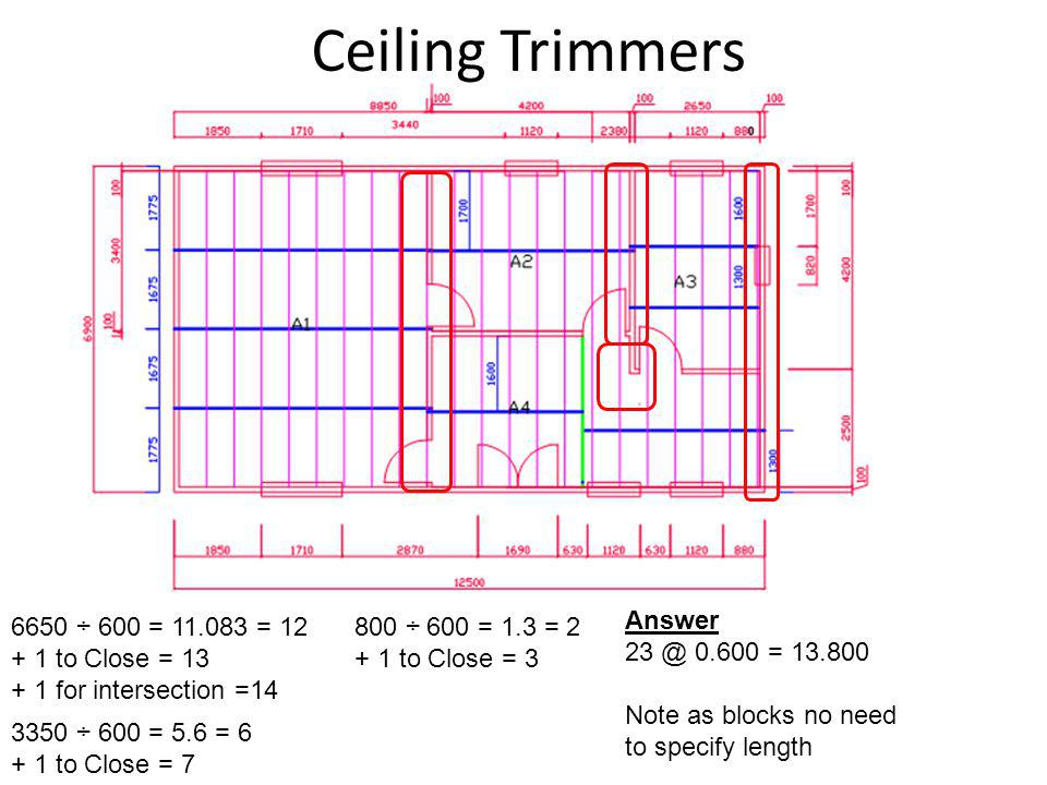 Ceiling Trimmers 6650 ÷ 600 = 11.083 = 12 + 1 to Close = 13