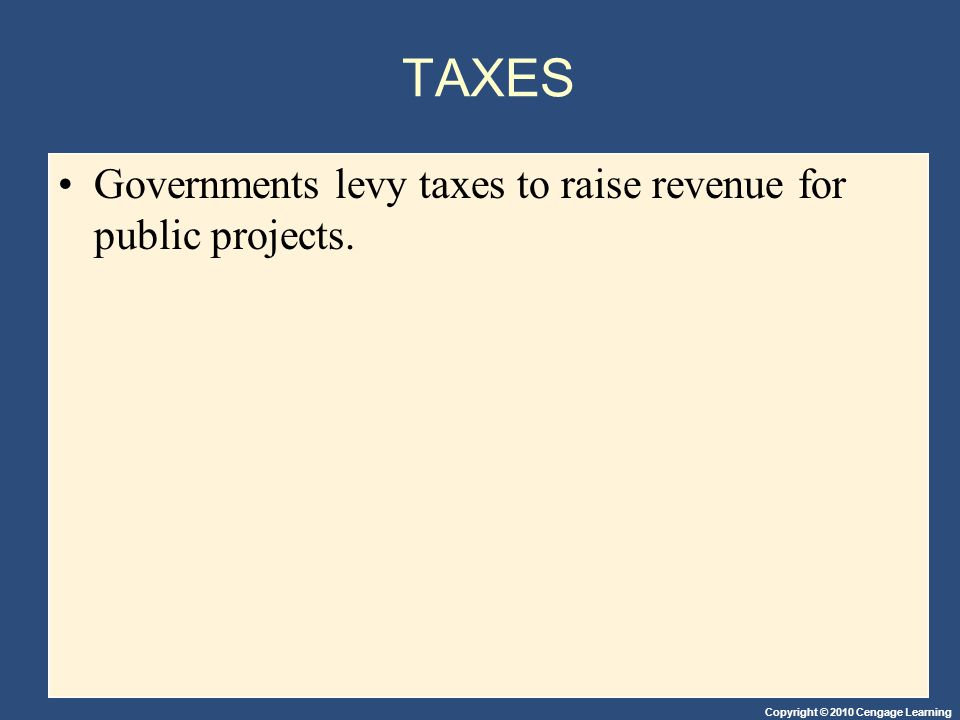 TAXES Governments levy taxes to raise revenue for public projects. 20