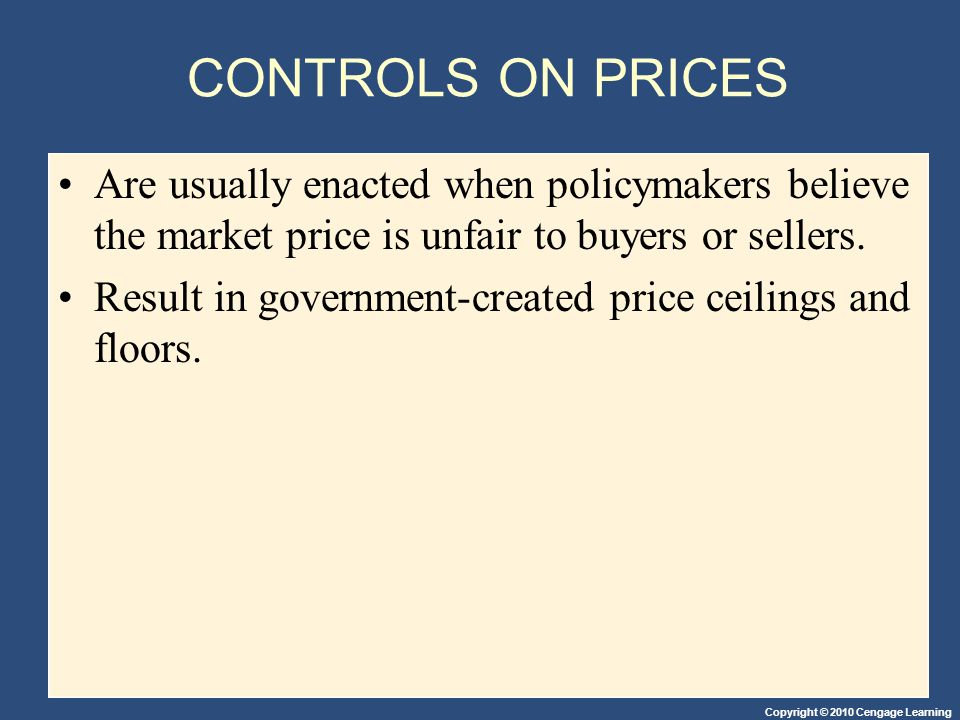 CONTROLS ON PRICES Are usually enacted when policymakers believe the market price is unfair to buyers or sellers.