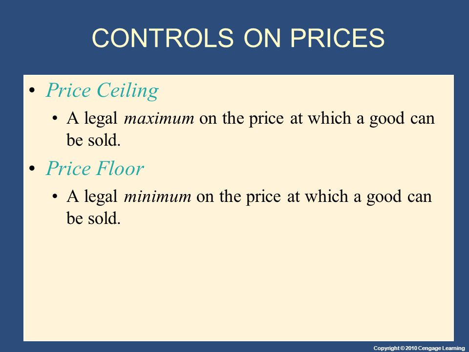 CONTROLS ON PRICES Price Ceiling Price Floor