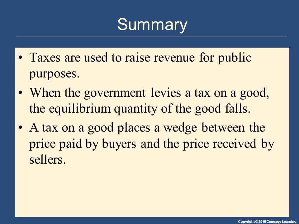 Summary Taxes are used to raise revenue for public purposes.