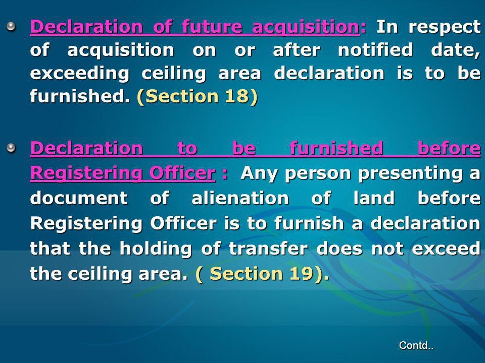 Declaration of future acquisition: In respect of acquisition on or after notified date, exceeding ceiling area declaration is to be furnished. (Section 18)