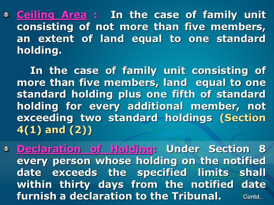 Ceiling Area : In the case of family unit consisting of not more than five members, an extent of land equal to one standard holding.