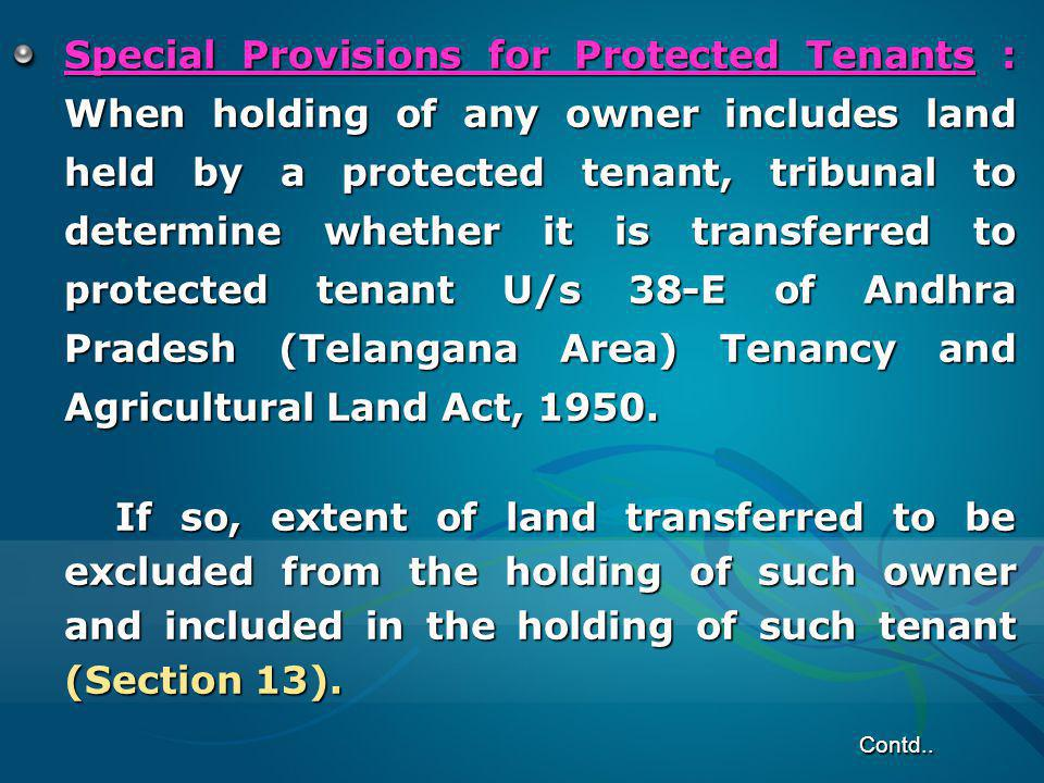 Special Provisions for Protected Tenants : When holding of any owner includes land held by a protected tenant, tribunal to determine whether it is transferred to protected tenant U/s 38-E of Andhra Pradesh (Telangana Area) Tenancy and Agricultural Land Act, 1950.