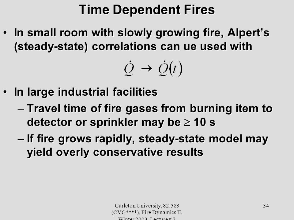 Time Dependent Fires In small room with slowly growing fire, Alpert's (steady-state) correlations can ue used with.