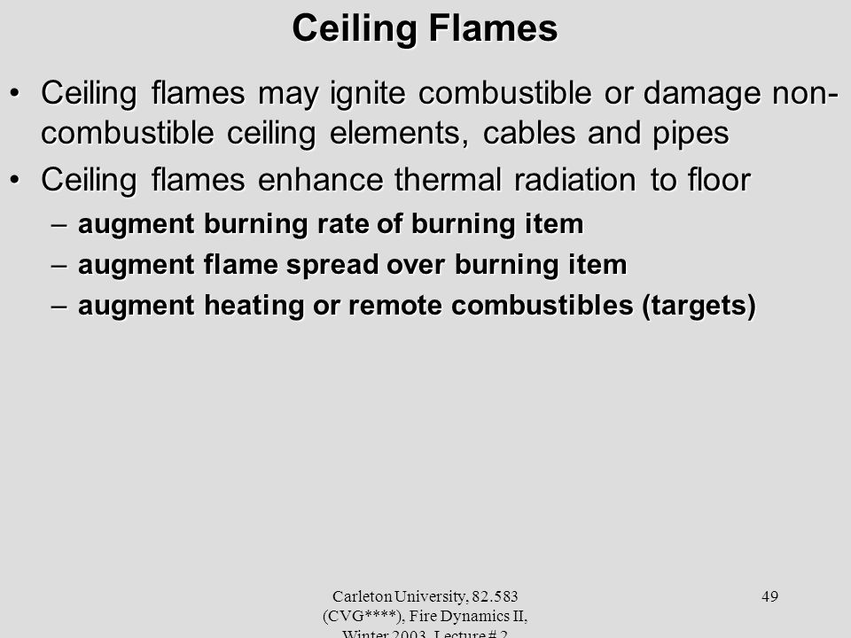 Ceiling Flames Ceiling flames may ignite combustible or damage non-combustible ceiling elements, cables and pipes.