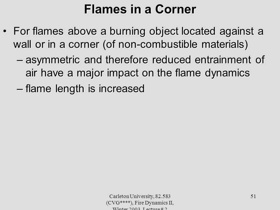Flames in a Corner For flames above a burning object located against a wall or in a corner (of non-combustible materials)