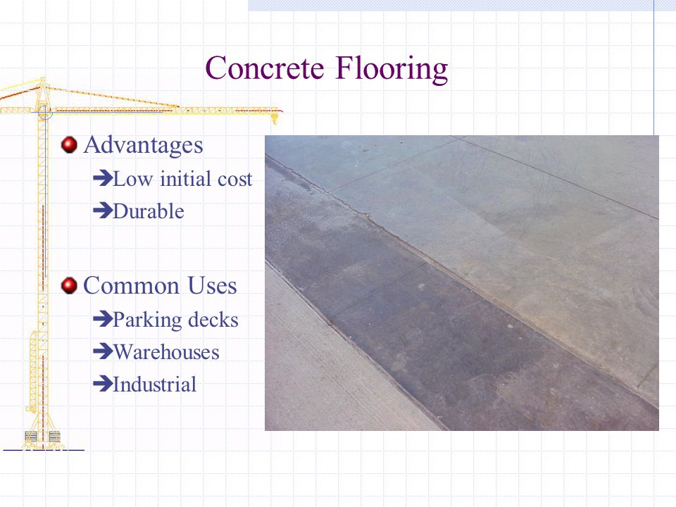 Concrete Flooring Advantages Common Uses Low initial cost Durable